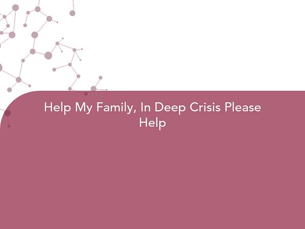 Help My Family, In Deep Crisis Please Help