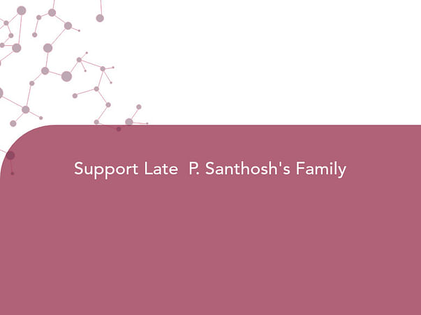 Support Late  P. Santhosh's Family