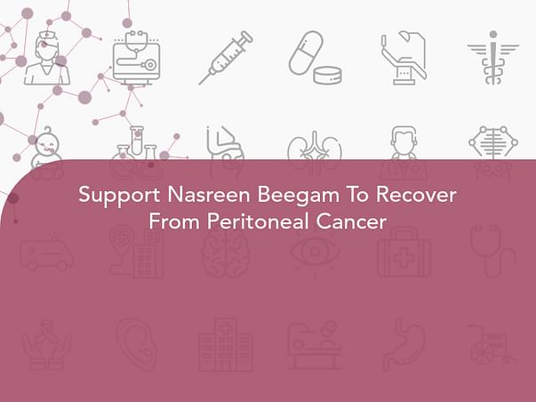 Support Nasreen Beegam To Recover From Peritoneal Cancer