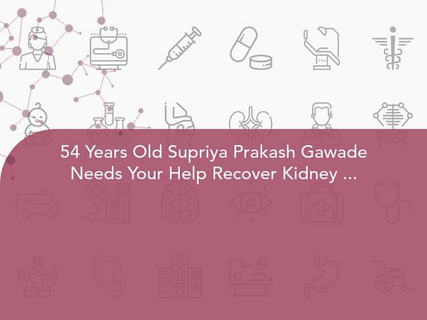 54 Years Old Supriya Prakash Gawade Needs Your Help Recover Kidney Failure.