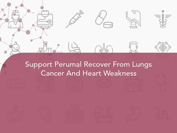Support Perumal Recover From Lungs Cancer And Heart Weakness