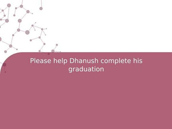 Please help Dhanush complete his graduation
