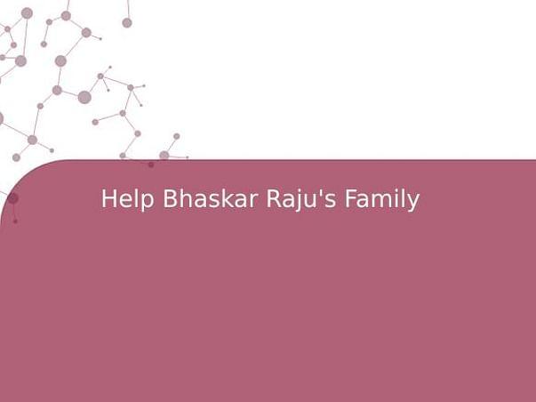 Help Bhaskar Raju's Family