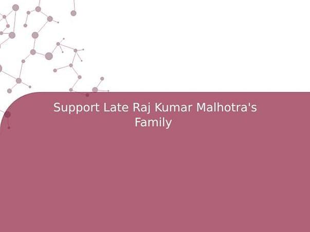 Support Late Raj Kumar Malhotra's Family