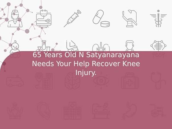 65 Years Old N Satyanarayana Needs Your Help Recover Knee Injury.