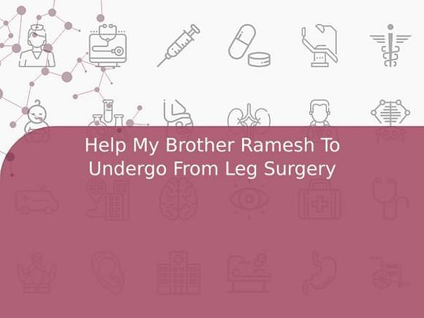 Help My Brother Ramesh To Undergo From Leg Surgery