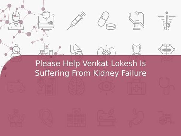 Please Help Venkat Lokesh Is Suffering From Kidney Failure