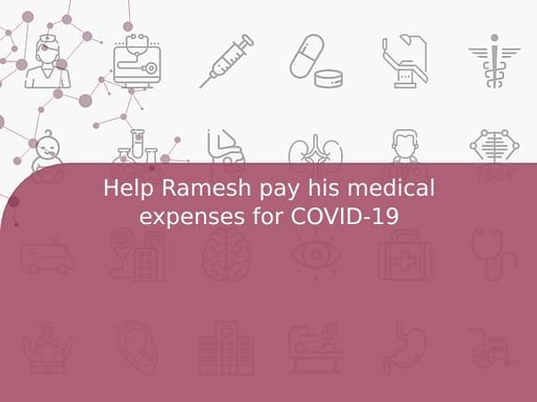 Help Ramesh pay his medical expenses for COVID-19