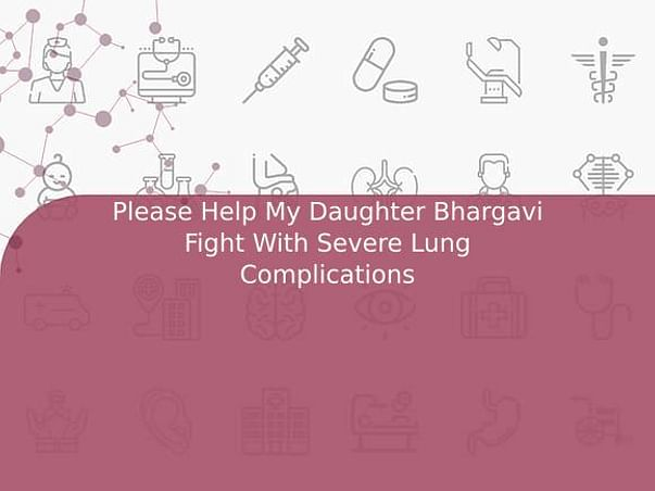 Please Help My Daughter Bhargavi Fight With Severe Lung Complications