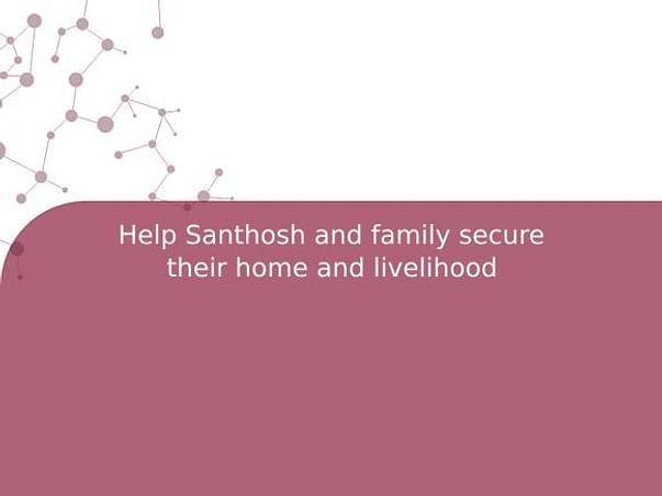 Help Santhosh And Family Secure Their Home And Livelihood