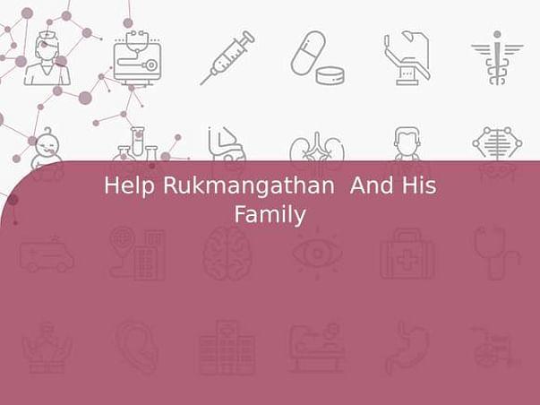 Help Rukmangathan  And His Family