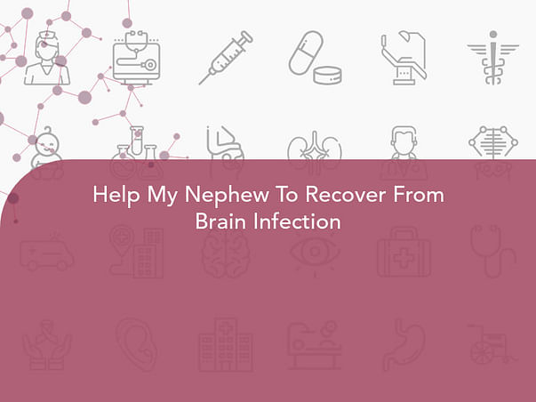 Help My Nephew To Recover From Brain Infection