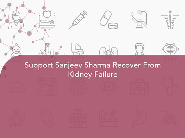 Support Sanjeev Sharma Recover From Kidney Failure