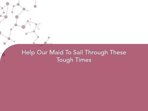 Help Our Maid To Sail Through These Tough Times