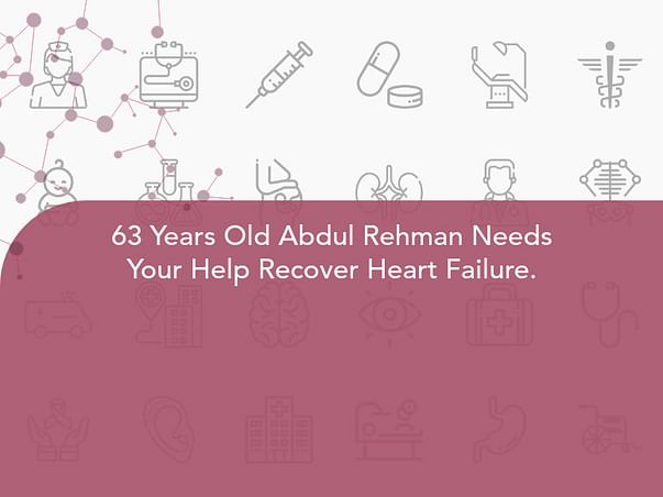 63 Years Old Abdul Rehman Needs Your Help Recover Heart Failure.