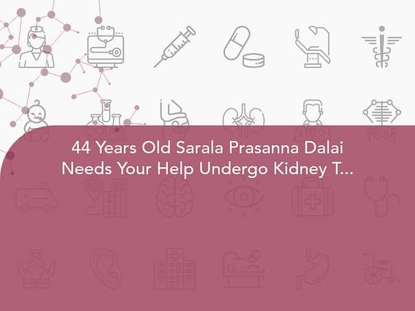 44 Years Old Sarala Prasanna Dalai Needs Your Help Undergo Kidney Transplant.