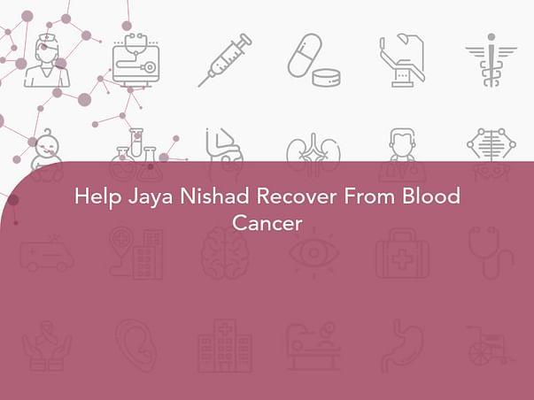 Help Jaya Nishad Recover From Blood Cancer