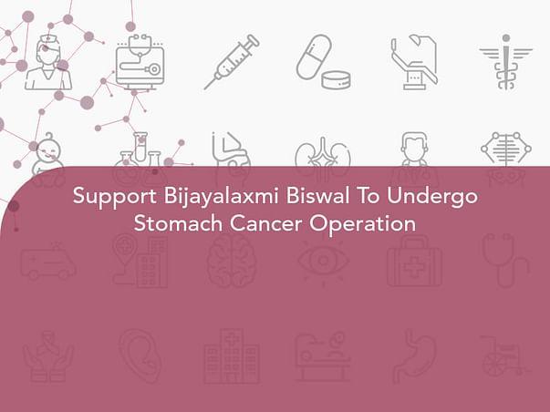 Support Bijayalaxmi Biswal To Undergo Stomach Cancer Operation