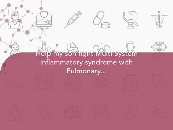 Help my son fight Multi System inflammatory syndrome with Pulmonary Edema