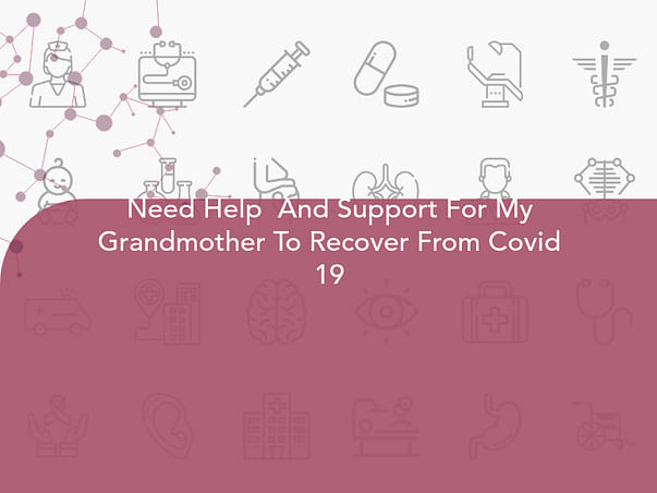 Need Help  And Support For My Grandmother To Recover From Covid 19