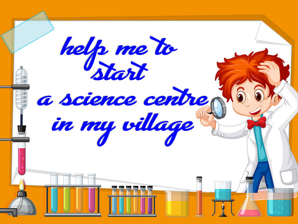 Support me to build a science centre and planetarium in my village