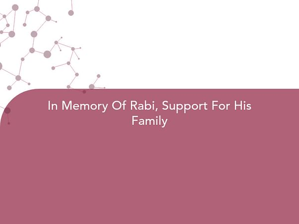 In Memory Of Rabi, Support For His Family