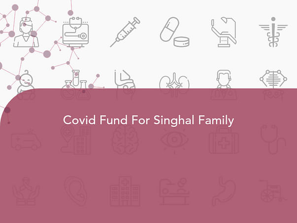 Covid Fund For Singhal Family