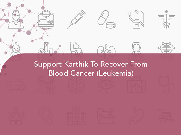 Support Karthik To Recover From Blood Cancer (Leukemia)
