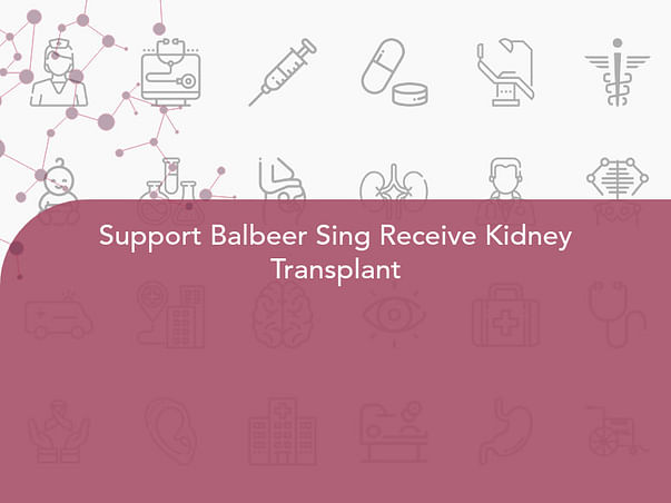 Support Balbeer Sing To Undergo Kidney Transplant