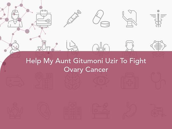 Help My Aunt Gitumoni Uzir To Fight Ovary Cancer