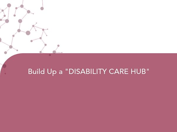 """Build Up a """"DISABILITY CARE HUB"""""""