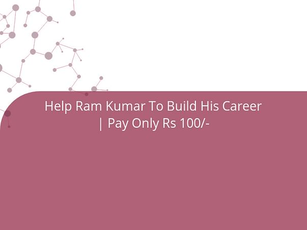 Help Ram Kumar To Build His Career   Pay Only Rs 100/-