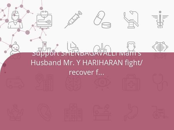 Support SHENBAGAVALLI Mam's Husband Mr. Y HARIHARAN fight/recover from CARCINOMA ESOPHAGUS (Food Pipe Cancer)