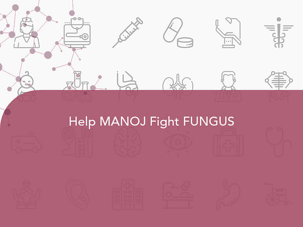 Help MANOJ Fight FUNGUS