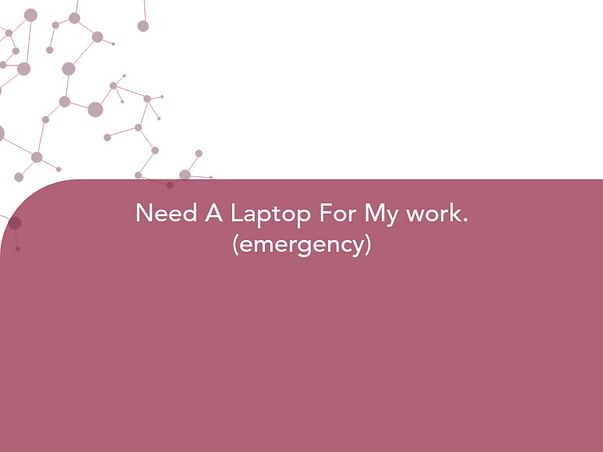 Need A Laptop For My work.(emergency)