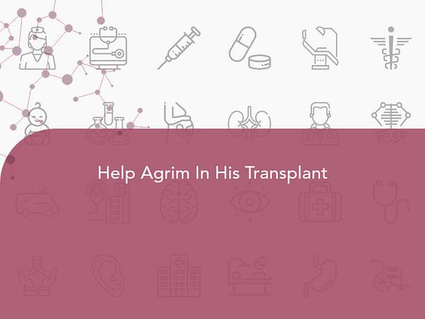 Help Agrim In His Transplant