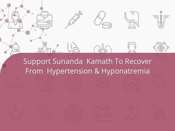 Support Sunanda  Kamath To Recover From  Hypertension & Hyponatremia