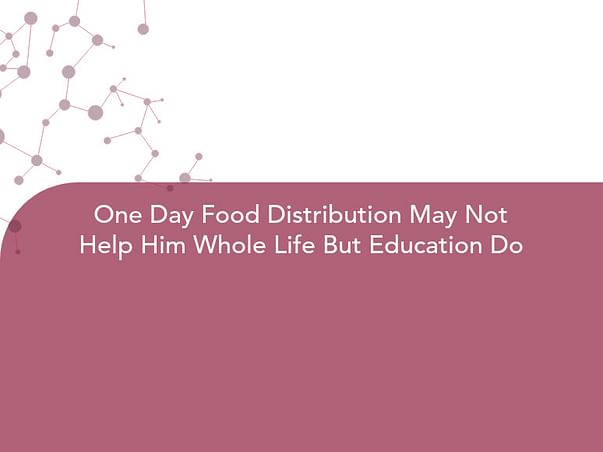 One Day Food Distribution May Not Help Him Whole Life But Education Do