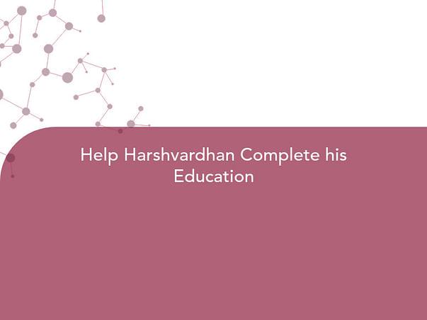 Help Harshvardhan Complete his Education