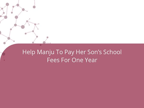 Help Manju To Pay Her Son's School Fees For One Year