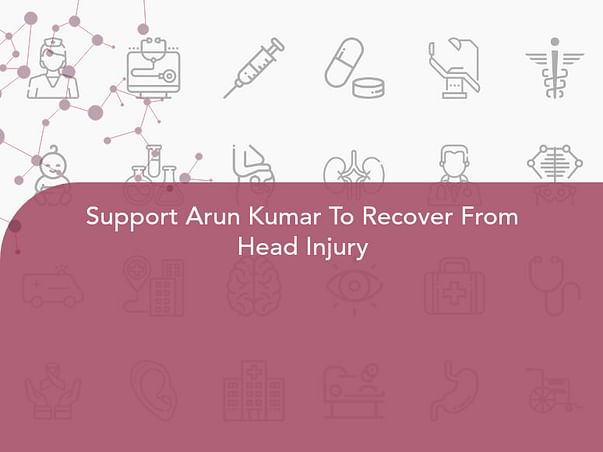 Support Arun Kumar To Recover From Head Injury