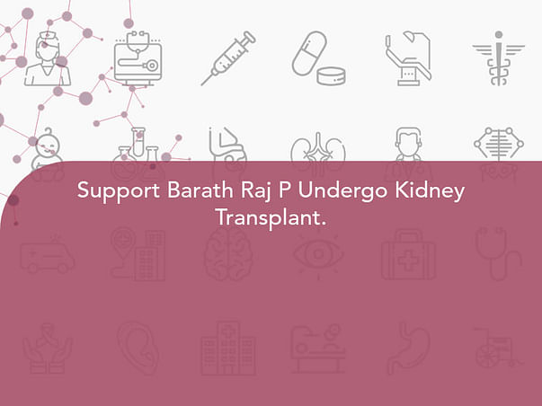 Support Barath Raj P Undergo Kidney Transplant.