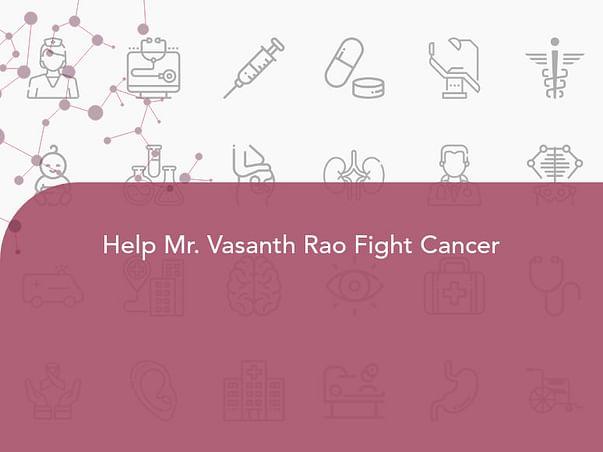 Help Mr. Vasanth Rao Fight Cancer