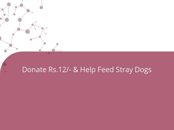 Donate Rs.12/- & Help Feed Stray Dogs