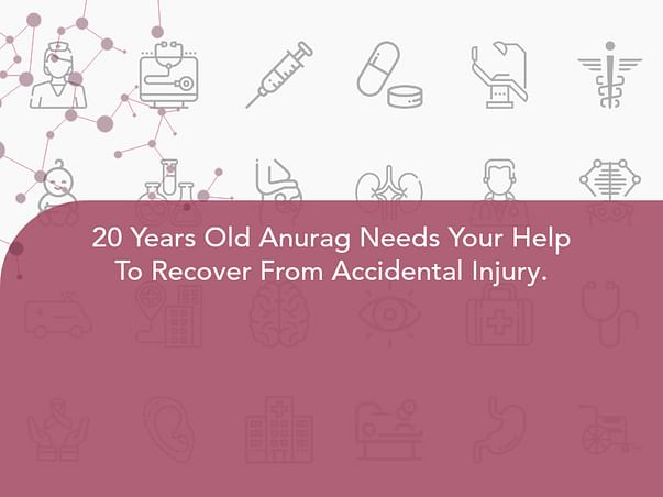 20 Years Old Anurag Needs Your Help To Recover From Accidental Injury.