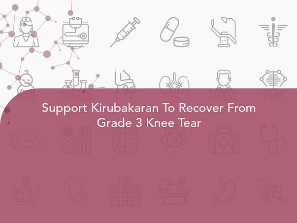 Support Kirubakaran To Recover From Grade 3 Knee Tear