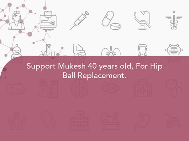 Support Mukesh 40 years old, For Hip Ball Replacement.
