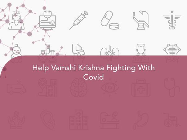 Help Vamshi Krishna Fighting With Covid