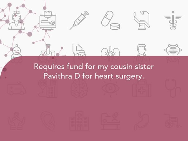 Requires Fund For My Cousin Sister Pavithra D For Heart Surgery