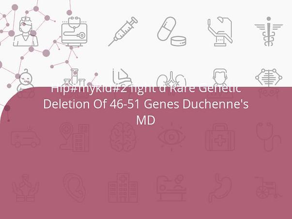 Hlp#mykid#2 fight d Rare Genetic Deletion Of 46-51 Genes Duchenne's MD